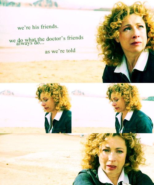 we're his friends. we do what the doctor's friends always do. as we're told.