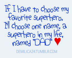 demilica24:  For many children, their father is their first superhero. He protects, guides and inspires a child.