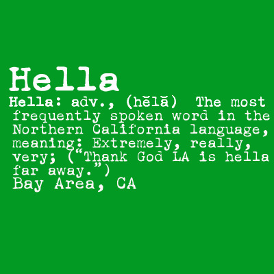 "Hella San Diego people have been giving me so much shit for saying ""hella!"" I swear I'm going to make them all say it while I'm here!"