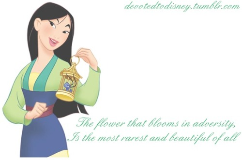 "devotedtodisney:  ""The flower that blooms in adversity, is the most rarest and most beautiful of all""   'nuff said."