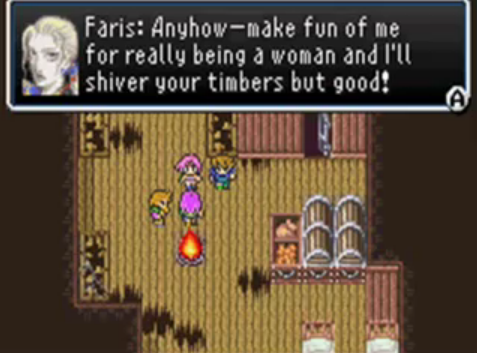 "[Picture: A screenshot from FF5 when the party is inside a ruined ship after they've discovered Faris is a woman. The text box reads: ""Faris: Anyhow - make fun of me for really being a woman and I'll shiver your timber but good!""]"