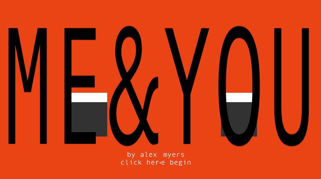 Me&You is the second of my MONTHOEXPERIMENTS. You can play it on my site or at Kongregate