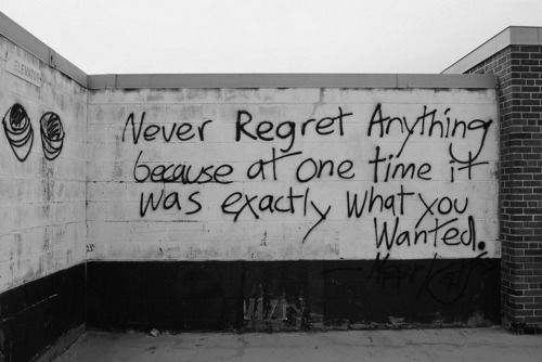 I've never regretted anything.