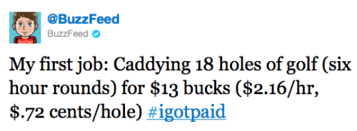 The Daily Beast started the #igotpaid hashtag today. A couple people chimed in and thought mine could have been worse. Well, I remember it being horrible (and I love the game of golf). Tweet yours @thedailybeast.
