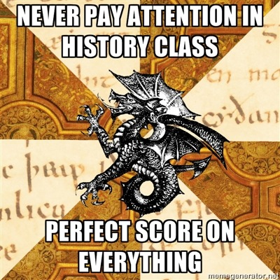 fyeahhistorymajorheraldicbeast:  It's because it's true, I dont even have to pay attention, I already know everything. Then there are the kids who do pay attention and completely fail, I always feel bad for them.