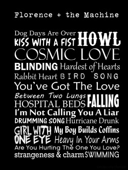 cindycate:  Florence and the machine songs in Typography.  So I was thinking just now… My life for the past couple of weeks has been kind of on a down and I think it's because I haven't been listening to Florence and the Machine.. yep, that's the only thing that makes sense :) Thank you @cindycate for posting this!