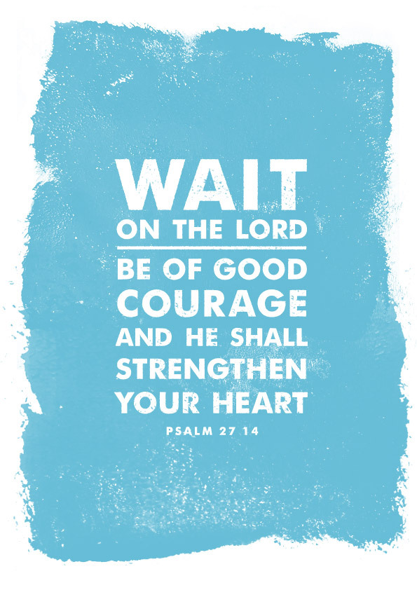 typographicverses:  Wait on the Lord. Psalm 27: 14