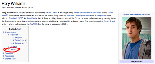 "[Screenshot of the Wikipedia page for Rory Williams. In the ""Contents"" box, there is a link to ""Deaths"", which has been circled in red.] you-watch-us-run:  I will just let this speak for itself.  When you know your series is off the rails."