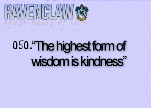 hogwartsguidetolife:  050. The highest form of wisdom is kindness.