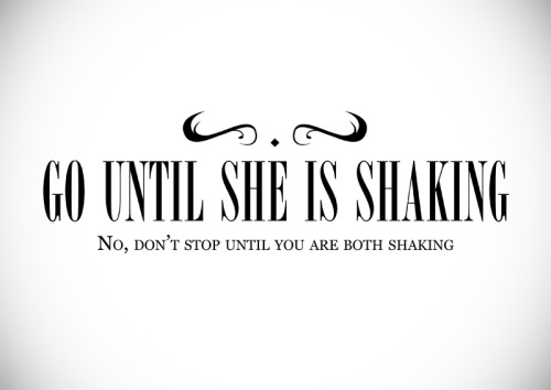 Go until she is shaking.