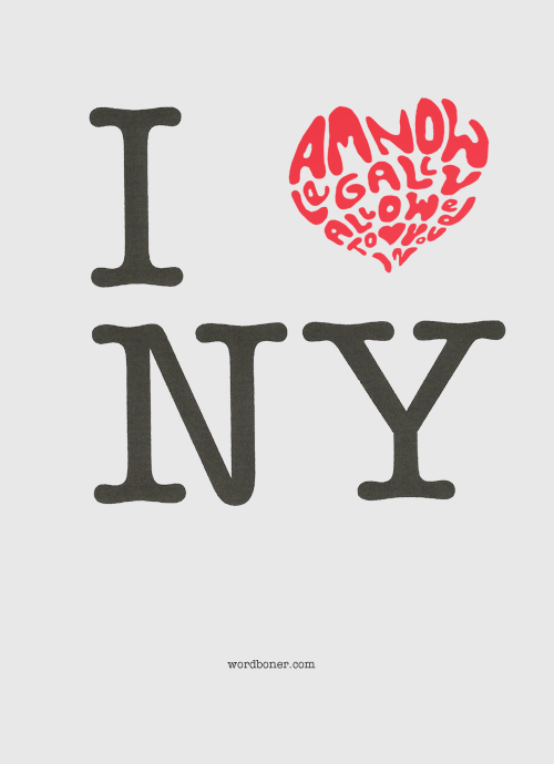 wordboner:  I am now legally allowed to love you in NY is a special wordbonerism that commemorates the New York Senate passing the same-sex marriage bill. Get it on a tee to support the cause and/or as a souvenir of this day!  more: store | blog | make your own wordboner store | twitter | facebook | coupons