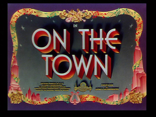 movietitlecards:  On the Town (1949) // Stanley Donen, Gene Kelly