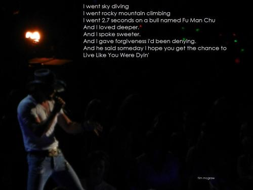 Tim McGraw… live like you were dyin'
