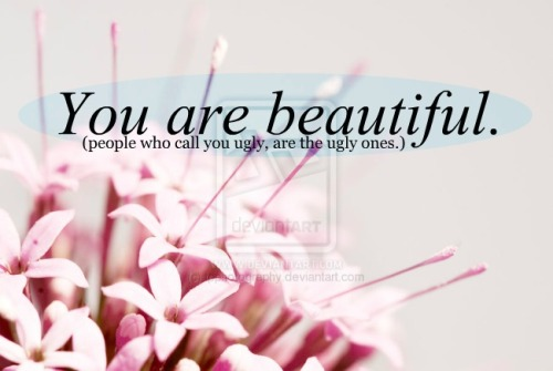 you-are-mysunshine:  You are beautiful in your own way. Don't let anyone tell you less :)