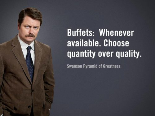 Ron Swanson says 'Buffets:  Whenever available. Choose