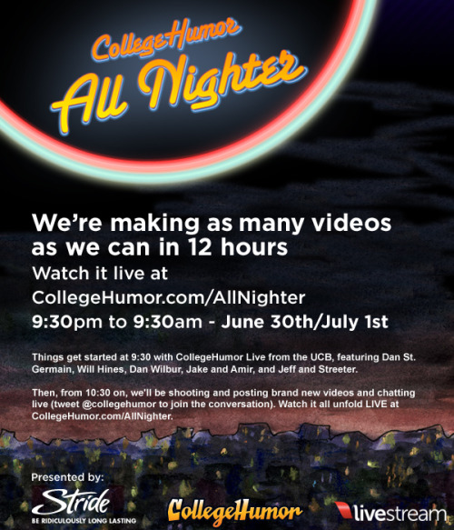 CollegeHumor All Nighter 2011 - Happening awesomely soon RSVP Here