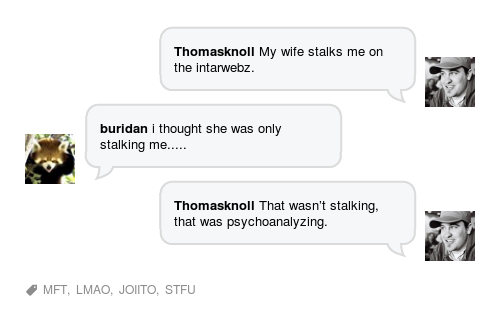 """My wife stalks me on the intarwebz…"" - http://bnter.com/convo/35361"
