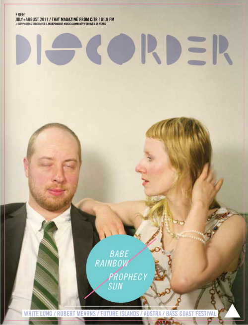 Discorder Magazine July 2011prOphecy sun & Babe RainbowPhoto Credit: Robert Fougere [Click the image to read]