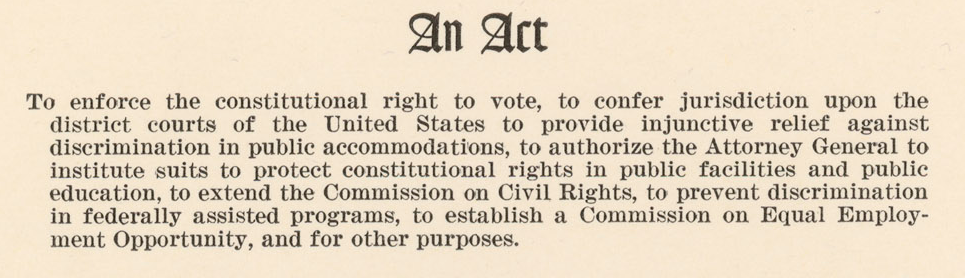 July 2 - The Civil Rights Act of 1964 This act, signed into law by President Lyndon Johnson on July 2, 1964, prohibited discrimination in public places, provided for the integration of schools and other public facilities, and made employment discrimination illegal. This document was the most sweeping civil rights legislation since Reconstruction.