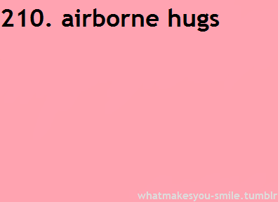 An airborne hug is any hug where you actually lift the other person off the ground. It's a serious squeeze that shows the world how much you love them and offers a little back cracking at no extra charge.