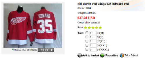 ooh they finally have Jimmy Howard on my favorite chinese bootleg jersey site! (my brothers have ordered from them, the finished product looks 10x better than the picture shows, complete with bootleg reebok branding, etc) The Sabres jerseys actually look amazing on here, if they update I want to get a Leino  Also, a tip, Shipping is expensive as it is from china so get some friends to go in on a mass order, it has all sports, football and baseball are only 19.99