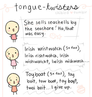 Of course I did not think of these tongue-twisters, but I'd thought it be fun to share them well you all. X3 You might be pro, but I can never repeat toy boat quickly without messing up.