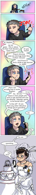 "lgbtlaughs:  [first panel: Jon reaching pick up a ringing phone.   second panel: Jon holding the phone away from his ear, as a very loud ""JON!"" emits from it   third panel: Jon is still holding the phone at a distance, with this dialogue taking place. J: ""Hi Stephen. Let me guess, this is about the New York Senate's latest vote."" S: ""So you heard! They're shoving same-sex marriage down New Yorker's throats! You'll have to find a dude to get married to ASAP!""  fourth panel: Jon looks exasperated. J: ""That's not how it works, Stephen."" S: ""…it isn't?"" J: ""No. All this means is that people who want to get married will now be allowed. Nobody's going to be forced into it. Is that all? Or are there any other ridiculous things you're panicking about?"" S: ""Uh…. no.""   fifth panel: Stephen in a wedding dress, next to a wedding cake with two groom toppers, holding a ring in an open presentation box. S: ""I'm not… panicking… any more.""] (You'll need to click-through to the source link to see this full size.)  OH NOES. POOR STEPHEN. HE WAS SO EXCITED."