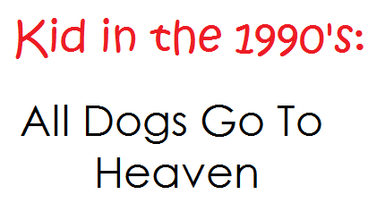 the movie All Dogs Go To Heaven submitted by:  stallionduckie