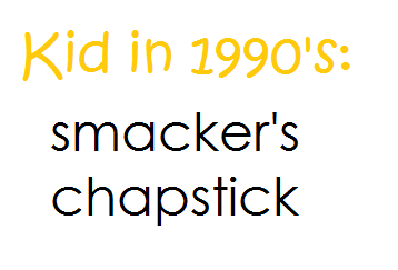 smacker's chapstick submitted by:  thecrownismine