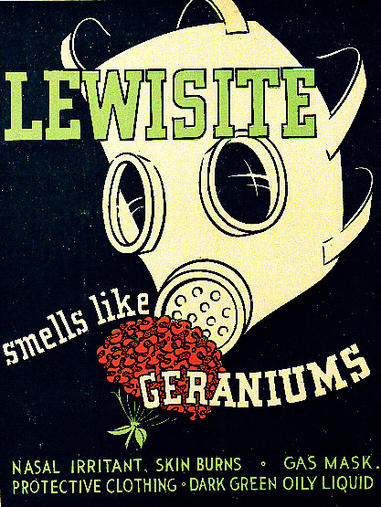 Lewisite was actually primarily used by the American forces during WW1, but was produced by the Japanese before WWII, and used against the Northern Chinese and Koreans during their conquest of those areas. Though this poster is in the same style as the other chemical warning posters (from WWI), Lewisite was not used as a chemical weapon by the Allies until WWII. It causes pus-filled blisters (like mustard gas), and without protection can cause pulmonary edema. Sufficient exposure and absorption causes liver necrosis.