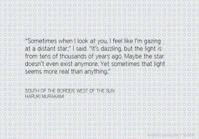 like a distant star  quote-book:  Haruki Murakami, South of the Border, West of the Sun (via helplesslyamazed)