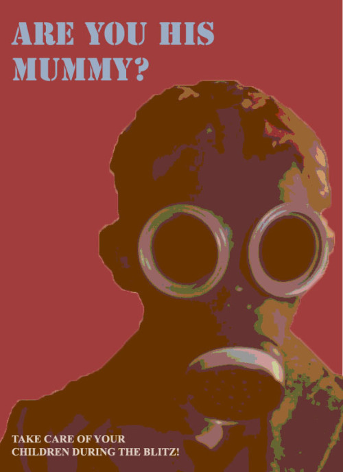 itgoesdingwhentheresstuff:  Are you his mummy? (WWII propaganda poster) Challenge 05: The Empty Child/The Doctor Dances