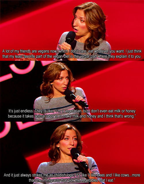 annicka:  thecount:  Chelsea Peretti | Comedy Central Presents Q: How do you know if a vegan is at your party? A: They'll tell you.  i have no qualms with vegans generally, but this is pretty realtalk.