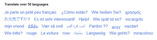 I like how Google Translate's home page says they can translate over 50 languages simultaneously, yet 5 of the 24 examples are French, and another 6 are just plain old German. If that's Google's repertoire, then perhaps they'd like to hire me as a translator? I'm in the midst of an internship with a translating company and I do French, German and English, so that's roughly half of what they've got to offer. I should make BANK. Also, since I'm looking into attending the Sorbonne instead of the horrifically expensive AUP, I've got some more time to waste in LA. More French, and I'm seriously considering starting Russian. FEAR MEEEEEEEE.