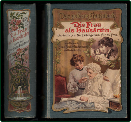 "Health & Hygiene for the German Woman, Illustrated Fischer-Dückelmann, Anna.  Die Frau als Hausärztin. Stuttgart: Süddeutsches Verlags-Institut, [1907?].  ""Early edition of this pioneering German medical reference work by a woman for women: A complete and thorough illustrated guide, enabling women to maintain good health for both themselves and the children in their care. This work was significantly progressive for its time, covering potentially fraught topics such as homosexuality, masturbation, contraception, etc., frankly and openly; it was so popular that it went through multiple editions and was in print (in revised form) as late as 1979.""    ""The author was an advocate of vegetarianism, abstinence from alcohol, and women physicians to treat women; she here provides encyclopedic information on an array of ailments and how to manage them, as well as detailed descriptions of pregnancy, birth, nursing (with the recommendation to maintain a vegetarian diet while doing so), and how to handle infants. ""  (all text from prbm)"