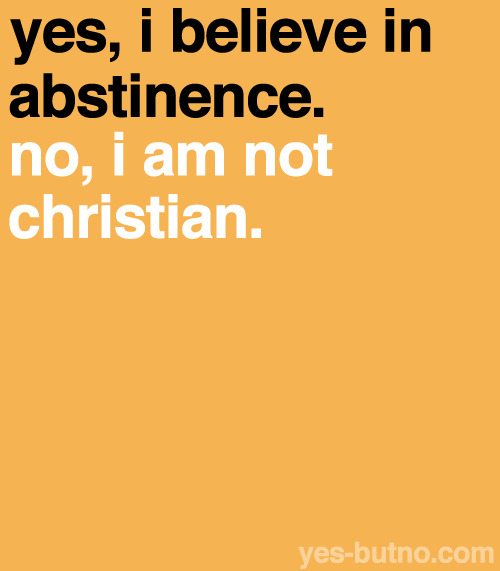 One can choose to be abstinent for reasons that are not religious.