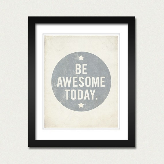 Be Awesome Today. (via LuciusArt)