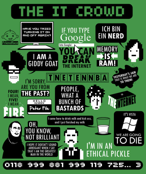 20 IT Crowd quotes in one shirt! Flippin' awesome! Available at:  http://www.redbubble.com/people/tomtrager/t-shirts/7427498-the-it-crowd-quotes