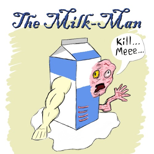 The Milk-Man! This is what happens when I watch The Fly before drawing