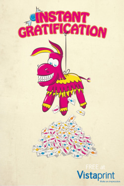 "Instant GratificationThis is a poster I created while working at Vistaprint as part of an internal marketing campaign. The idea was to illustrate an ""intangible product"" that Vistaprint customers get when they order products from Vistaprint.com. My solution brought in the image of a piñata as an item that delivered on the concept of instant gratification. The candy which serves as the reward in this case is illustrated on cards as business cards are Vistaprint's top-selling product. ©2010"