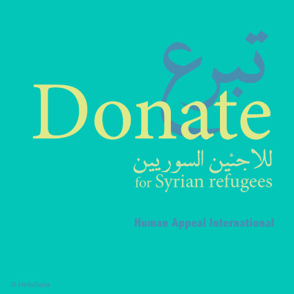 "hellosyria:  SYRIA APPEAL Initiated by Human Appeal International for the Syrian Refugees, now estimated as more than 10,000 on the borders of Lebanon and Turkey. Reblog and donate as much as you could, it will be a good deed in your scale.  Click image to go to the website.  Human Appeal Mission: ""To relieve the suffering of victims of poverty, social injustice and natural disasters and to improve the quality of life of underprivileged communities through education, health and social development."""
