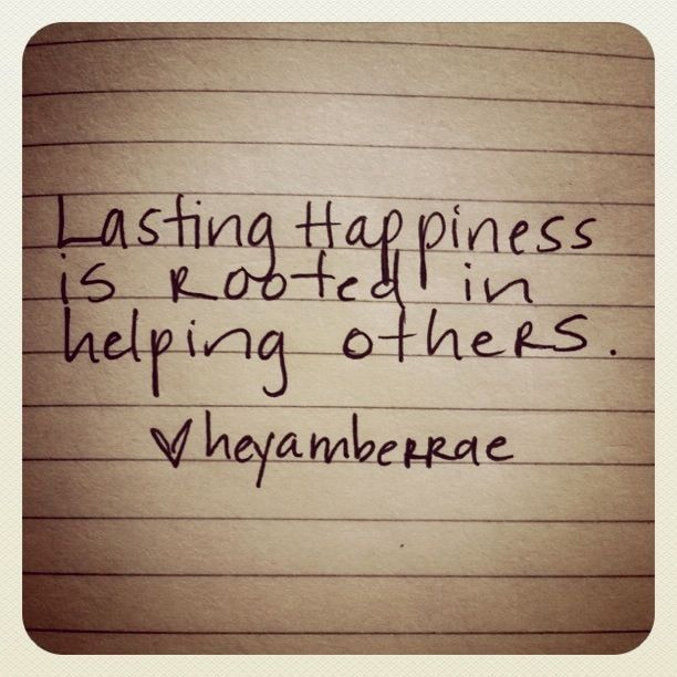 lasting happiness is rooted in helping others.