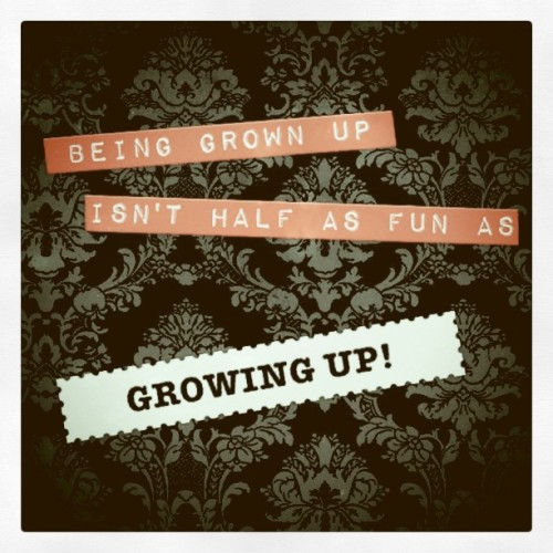 Being grown up isn't half as fun as growing up. #quote #lyrics #song (Taken with instagram)