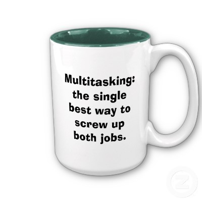 Multitasking Mug  - Reblogged from dannahsaur:  MULTITASKING? Naaaah.