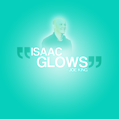"The Fray Quote 11 ""Isaac glows."" - Joe King"