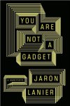 "You Are Not a Gadget: A Manifesto Jaron Lanier  test  For the most part, Web 2.0 — Internet technologies that encourage interactivity, customization, and participation — is hailed as an emerging Golden Age of information sharing and collaborative achievement, the strength of democratized wisdom. Jaron Lanier isn't buying it. In You Are Not a Gadget, the longtime tech guru/visionary/dreadlocked genius (and progenitor of virtual reality) argues the opposite: that unfettered — and anonymous — ability to comment results in cynical mob behavior, the shouting-down of reasoned argument, and the devaluation of individual accomplishment. Lanier traces the roots of today's Web 2.0 philosophies and architectures (e.g. he posits that Web anonymity is the result of '60s paranoia), persuasively documents their shortcomings, and provides alternate paths to ""locked-in"" paradigms. Though its strongly-stated opinions run against the bias of popular assumptions, You Are Not a Gadget is a manifesto, not a screed; Lanier seeks a useful, respectful dialogue about how we can shape technology to fit culture's needs, rather than the way technology currently shapes us."