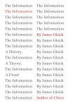 The Information: A History, a Theory, a Flood James Gleick James Gleick, the author of the best sellers Chaos and Genius, now brings us a work just as astonishing and masterly: a revelatory chronicle and meditation that shows how information has become the modern era's defining quality — the blood, the fuel, the vital principle of our world.