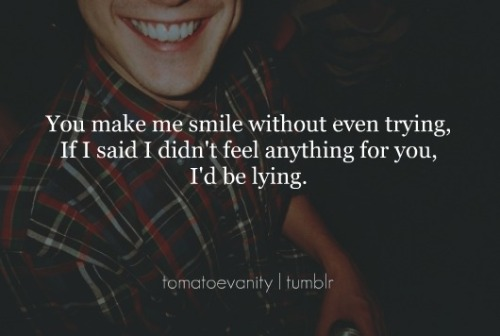 tomatoevanity:  You make me smile without even trying :)