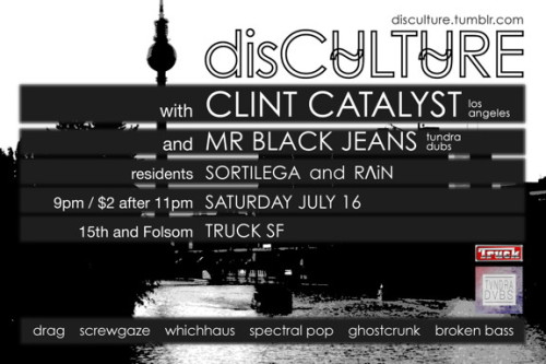 getting very excited for the next disCU̴LTU̴RE! SAT JULY 16 at TRUCK SFwith Clint Catalyst (los angeles)and residents:ben tundra (Tundra Dubs / RIP Real Life / Grimm Soundsystem)http://tundradubs.tumblr.c​om/sortilega (disCU̴LTU̴RE)http://soundcloud.com/sort​ilegaRΛiN (Haunted Cassette Tapes / Pale Noir / Grimm Soundsystem)http://soundcloud.com/rain​nair visuals by mediapathic  http://www.mediapathic.net/ drag, screwgaze, minimal synth, spectral pop, ghostcrunk9pm // $2 after 11pmTRUCK SF // Folsom & 15th ps — sadly Mr Black Jeans has another engagement that night, so he'll be joining us at a later date, and ben tundra will be spinning instead!