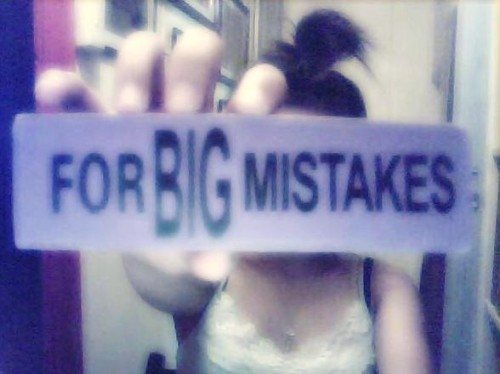 FOR BIG MISTAKES. ♥ Yeah, I wish this works in real life. :|